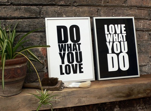 Do what you love / Love what you do