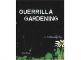 Guerrilla Gardening: A Manualfesto
