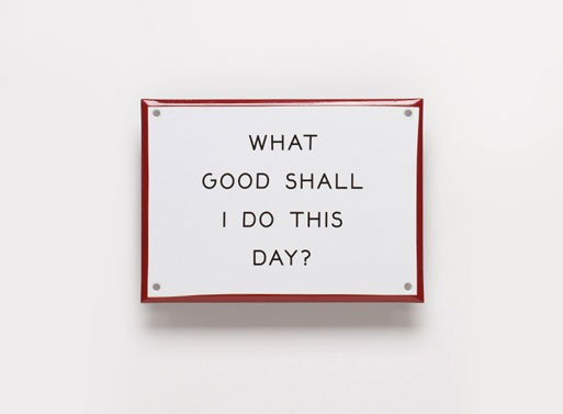 """What Good…"" Enamel Steel Sign"